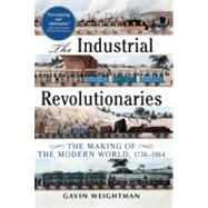 The Industrial Revolutionaries The Making of the Modern World 1776-1914 by Weightman, Gavin, 9780802144843