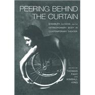 Peering Behind the Curtain: Disability, Illness, and the Extraordinary Body in Contemporary Theatre by King,Kimball;King,Kimball, 9781138994843