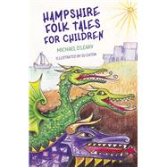 Hampshire Folk Tales for Children by O'Leary, Michael; Eaton, Su, 9780750964845