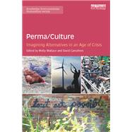 Perma/Culture:: Imagining Alternatives in an Age of Crisis by Wallace; Molly, 9781138284845