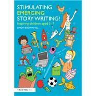 Stimulating Emerging Story Writing!: Inspiring children aged 3û7 by Brownhill; Simon, 9781138804845