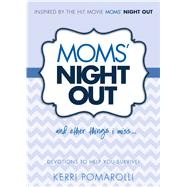 Moms' Night Out and Other Things I Miss Devotions To Help You Survive by Pomarolli, Kerri, 9781433684845