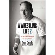 A Wrestling Life by Gable, Dan; Klingman, Kyle (CON), 9781609384845