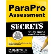 ParaPro Assessment Secrets: Your Key to Exam Success; ParaProfessional Test Review for the ParaPro Assessment by Mometrix Media LLC, 9781610724845