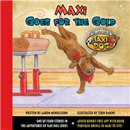 Maxi Goes for the Gold by Mendelsohn, Aaron; Dakins, Todd, 9781943154845