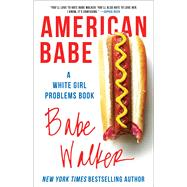 American Babe A White Girl Problems Book by Walker, Babe, 9781501124846