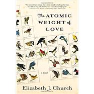 The Atomic Weight of Love by Church, Elizabeth J., 9781616204846