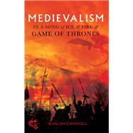 Medievalism in a Song of Ice and Fire and Game of Thrones by Carroll, Shiloh, 9781843844846