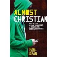 Almost Christian What the Faith of Our Teenagers is Telling the American Church by Creasy Dean, Kenda, 9780195314847