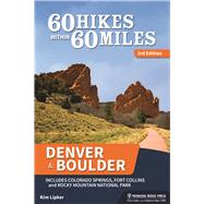 60 Hikes Within 60 Miles: Denver and Boulder Including Colorado Springs, Fort Collins, and Rocky Mountain National Park by Lipker, Kim, 9780897324847