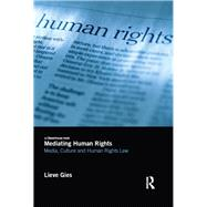 Mediating Human Rights: Media, Culture and Human Rights Law by Gies; Lieve, 9781138644847