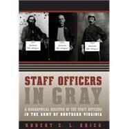 Staff Officers in Gray by Krick, Robert E. L., 9781469614847