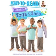My First Yoga Class by Capucilli, Alyssa Satin; Wachter, Jill, 9781534404847