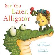 See You Later, Alligator! by Hopgood, Sally; Levey, Emma, 9781510704848