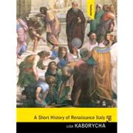 A Short History of Renaissance Italy by Kaborycha, Lisa, 9780136054849
