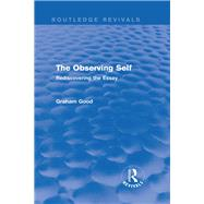 The Observing Self (Routledge Revivals): Rediscovering the Essay by Good; Graham, 9781138794849