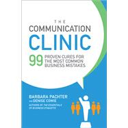 The Communication Clinic: 99 Proven Cures for the Most Common Business Mistakes by Pachter, Barbara; Cowie, Denise, 9781259644849