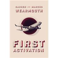First Activation: A Post Apocalyptic Thriller by Wearmouth, Darren; Wearmouth, Marcus, 9781477824849