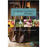 A Catholic Gardener's Spiritual Almanac: Cultivating Your Faith Throughout the Year by Realy, Margaret Rose, 9781594714849