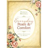 Everyday Peace & Comfort: A Daily Devotional for Women by Mitchell, Patricia, 9781634094849