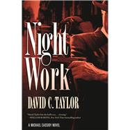 Night Work A Michael Cassidy Novel by Taylor, David C., 9780765374851