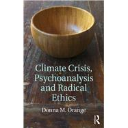 Climate Crisis, Psychoanalysis, and Radical Ethics by Orange; Donna M., 9781138124851