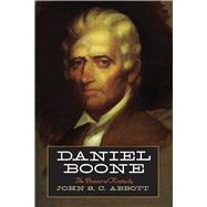 Daniel Boone: The Pioneer of Kentucky by Abbott, John S. C., 9781632204851