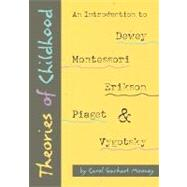 Theories of Childhood : An Introduction to Erikson, Piaget, Vygotsky, Montessori and Dewwy by Mooney, Carol Garhart, 9781884834851