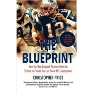 The Blueprint How the New England Patriots Beat the System to Create the Last Great NFL Superpower by Price, Christopher, 9780312384852