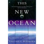 This New Ocean : The Story of the First Space Age by BURROWS, WILLIAM E., 9780375754852