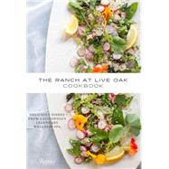 The Ranch at Live Oak Cookbook: Delicious Dishes from California's Legendary Wellness Spa by Glasscock, Alex; Glasscock, Sue; Kelley, Jeanne (CON); Spevack, Ysanne (CON); Remington, Sara, 9780847844852