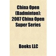 China Open : 2007 China Open Super Series by , 9781156174852