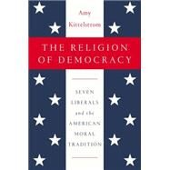 The Religion of Democracy by Kittelstrom, Amy, 9781594204852