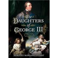 The Daughters of George III by Stuart, Dorothy Margaret, 9781781554852