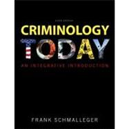 Criminology Today : An Integrative Introduction by Schmalleger, Frank J., 9780137074853