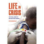 Life in Crisis: The Ethical Journey of Doctors Without Borders by Redfield, Peter, 9780520274853
