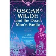Oscar Wilde and the Dead Man's Smile : A Mystery by Brandreth, Gyles, 9781416534853