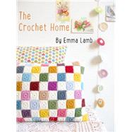 Crochet Home: Over 30 Crochet Patterns for Your Handmade Life by Lamb, Emma, 9781446304853