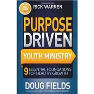 Purpose Driven Youth Ministry: 9 Essential Foundations for Healthy Growth by Fields, Doug; Warren, Rick, 9780310694854