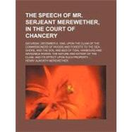 The Speech of Mr. Serjeant Merewether, in the Court of Chancery: Saturday, December 8, 1849, Upon the Claim of the Commissioners of Woods and Forests to the Sea-Shore, and the Soil and Bed of Tidal Harbours and Navi by Merewether, Henry Alworth, 9781154484854