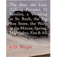 The Poet, the Lion, Talking Pictures, El Farolito, a Wedding in St. Roch, the Big Box Store, the Warp in the Mirror, Spring, Midnights, Fire & All by Wright, C. D., 9781556594854
