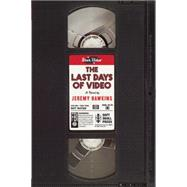 The Last Days of Video A Novel by Hawkins, Jeremy, 9781619024854