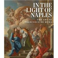 In the Light of Naples by Blumenthal, Arthur B.; Spinosa, Nicola (CON); Gazzara, Loredana (CON); Rodinò, Maria Grazia Leonetti (CON), 9781907804854