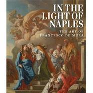 In the Light of Naples by Blumenthal, Arthur B.; Spinosa, Nicola (CON); Gazzara, Loredana (CON); Rodin�, Maria Grazia Leonetti (CON), 9781907804854