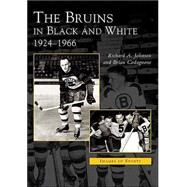 The Bruins in Black and White: 1924 To 1966 by Johnson, Robert A., 9780738534855