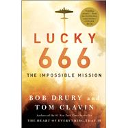 Lucky 666 The Impossible Mission by Drury, Bob; Clavin, Tom, 9781476774855