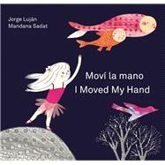 Moví la mano / I Moved My Hand by Luján, Jorge; Sadat, Mandana; Amado, Elisa, 9781554984855