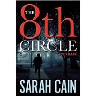 The 8th Circle A Thriller by Cain, Sarah, 9781629534855