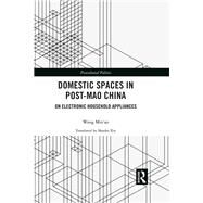 Domestic Spaces in Post-Mao China: On Electronic Household Appliances by MinÆan; Wang, 9780415784856