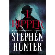 I, Ripper A Novel by Hunter, Stephen, 9781476764856
